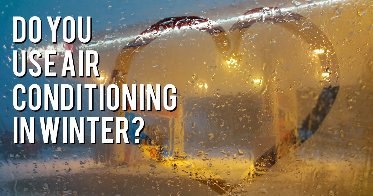 Do you use Air Conditioning in winter?